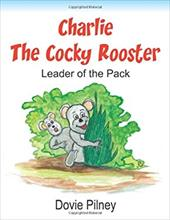 Charlie the Cocky Rooster: Leader of the Pack - Pilney, Dovie