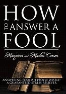 How to Answer a Fool: Answering Foolish People Wisely- A Guaranteed Stress Reliever