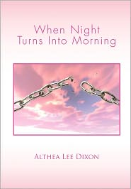 When Night Turns Into Morning - Althea Lee Dixon