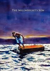 The Millwright's Son - Charles Spaeth (author)
