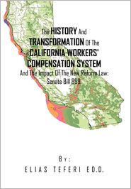 The History And Transformation Of The California Workers' Compensation System And The Impact Of The New Reform Law; Senate Bill 899. - Elias Teferi
