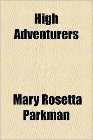 High Adventurers - Mary Rosetta Parkman