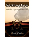 Remington and the Mysterious Fedora - Chuck Waldron
