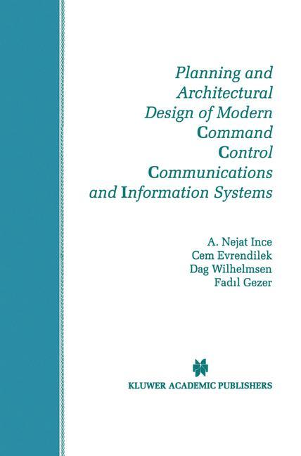 Planning and Architectural Design of Modern Command Control Communications and Information Systems als Buch von Cem Evrendilek, Fadil Gezer, A. Ne... - Cem Evrendilek, Fadil Gezer, A. Nejat Ince, Dag Wilhelmsen