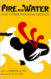 Fire and Water: And Other Hawaiian Legends - Retold by Barbara Lyons, Betty Rice (Illustrator)