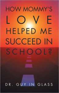 How Mommy's Love Helped Me Succeed In School? - Dr. Guy in Glass