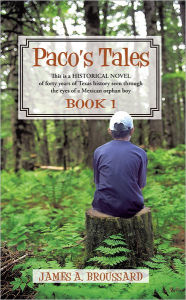 Paco's Tales: This is a HISTORICAL NOVEL of forty years of Texas history seen through the eyes of a Mexican orphan boy: Book #1. - James A. Broussard