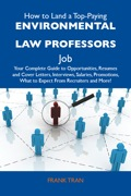 How to Land a Top-Paying Environmental law professors Job: Your Complete Guide to Opportunities, Resumes and Cover Letters, Interviews, Salaries, Promotions, Wh - Tran Frank