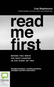 Read Me First: Before You Write the Next Chapter in the Story of You - Lisa Stephenson