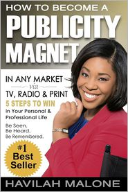 How to Become a PUBLICITY MAGNET: In Any Market via TV, Radio & Print - Havilah Malone, Susan Hemme (Editor)