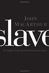 Slave: The Hidden Truth about Your Identity in Christ - MacArthur, John