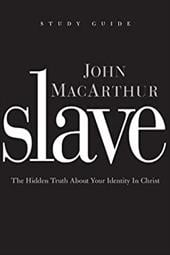 Slave, the Study Guide: The Hidden Truth about Your Identity in Christ - MacArthur, John