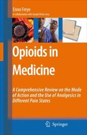 Opioids in Medicine: A Comprehensive Review on the Mode of Action and the Use of Analgesics in Different Clinical Pain States - Freye, Enno / Freye
