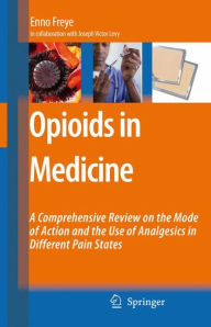 Opioids in Medicine: A Comprehensive Review on the Mode of Action and the Use of Analgesics in Different Clinical Pain States - Joseph V. Levy