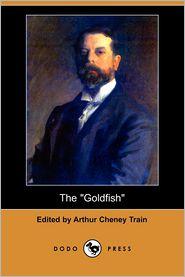 The Goldfish (Dodo Press) - Arthur Cheney Train (Editor)