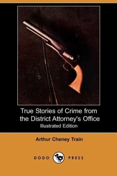 True Stories of Crime from the District Attorney's Office (Illustrated Edition) (Dodo Press) - Train, Arthur Cheney