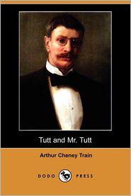 Tutt and Mr. Tutt (Dodo Press) - Arthur Cheney Train