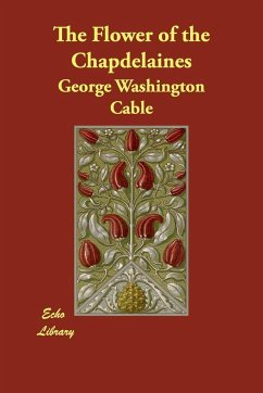 The Flower of the Chapdelaines - Cable, George Washington