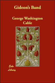 Gideon's Band - George W. Cable