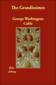 The Grandissimes George Washington Cable Author