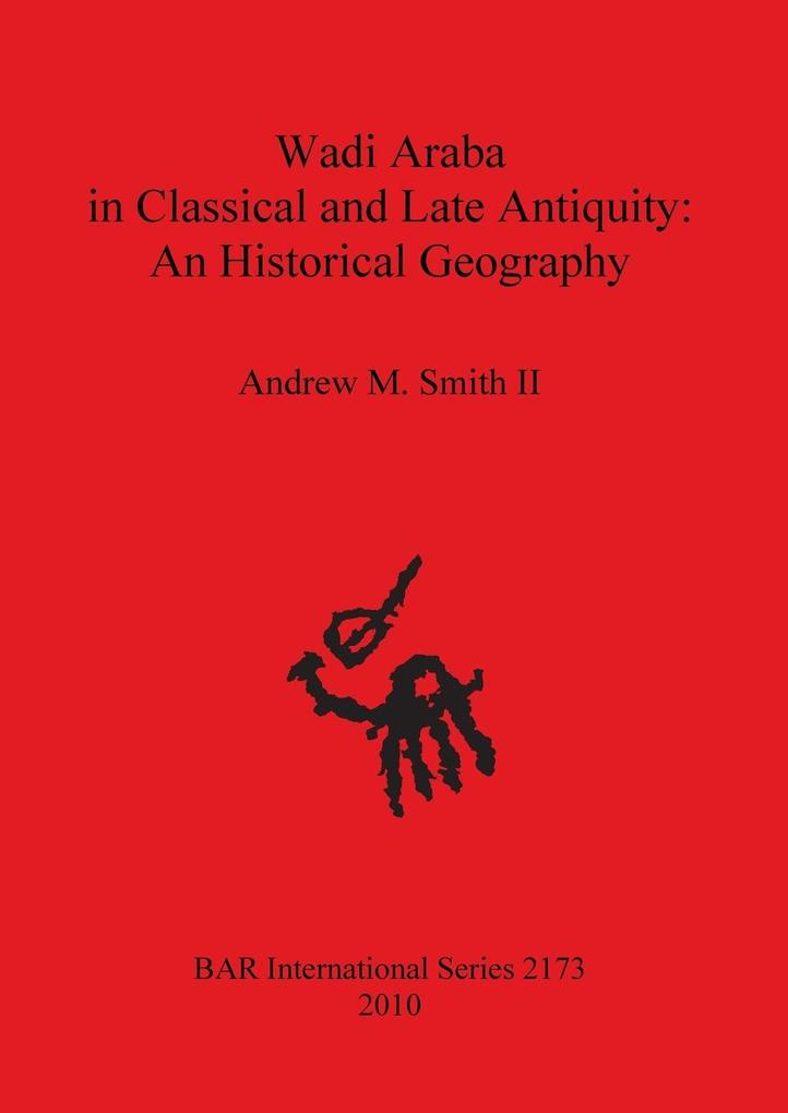 Wadi Araba in Classical and Late Antiquity als Taschenbuch von Andrew M. Smith II - British Archaeological Reports Oxford Ltd