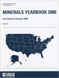 Minerals Yearbook, 2006, V. 2, Area Reports, Domestic - Geological Survey (U.S.)