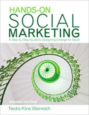 Hands-on Social Marketing: A Step-by-Step Guide to Designing Change for Good - Weinreich, Nedra Kline