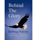 Behind the Glory - Tiffany Moore