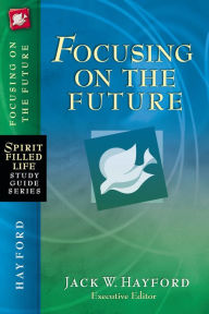 Focusing on the Future Jack W. Hayford Author