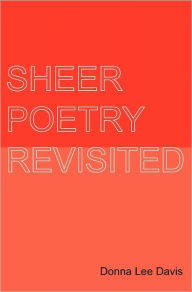 Sheer Poetry Revisited Donna Lee Davis Author