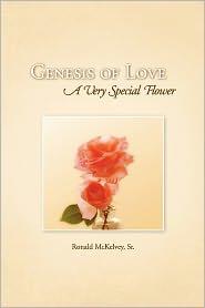 Genesis of Love: A Very Special Flower - Ronald McKelvey Sr.