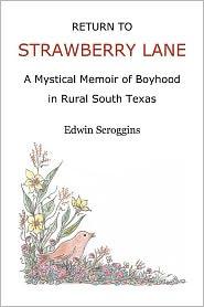 Return to Strawberry Lane: A Mystical Memoir of Boyhood in Rural South Texas - Edwin Scroggins