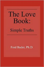 The Love Book: Simple Truths - Fred Bader