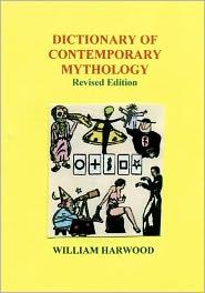 Dictionary of Contemporary Mythology: Revised Edition - William Harwood