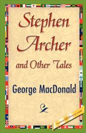 Stephen Archer and Other Tales - George MacDonald, MacDonald