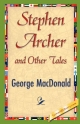 Stephen Archer and Other Tales - George MacDonald;  George MacDonald;  1stWorld Library