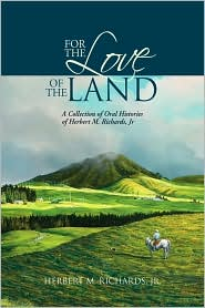 For the Love of the Land: A Collection of Oral Histories of Herbert M. Richards, Jr - Herbert M. Richards