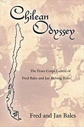 Chilean Odyssey: The Peace Corps Letters of Fred Bales and Jan Stebing Bales - Fred and Jan Bales, And Jan Bales