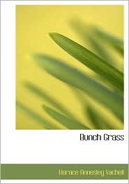 Bunch Grass: A Chronicle of Life on a Cattle Ranch - Horace Annesley Vachell