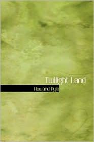 Twilight Land - Howard Pyle