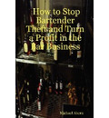 How to Stop Bartender Theft and Turn a Profit in the Bar Business - Michael Ahern