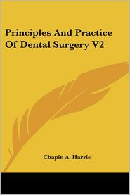 Principles And Practice Of Dental Surgery V2 - Chapin A. Harris