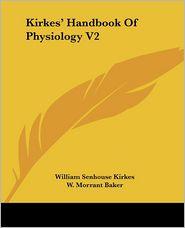 Kirkes' Handbook of Physiology V2 - William Senhouse Kirkes, W. Morrant Baker, Vincent Dormer Harris