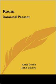 Rodin: Immortal Peasant - Anne Leslie, John Lavery (Introduction)