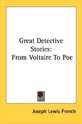 Great Detective Stories: From Voltaire to Poe - French, Joseph Lewis