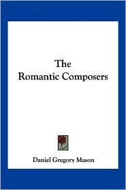The Romantic Composers - Daniel Gregory Mason