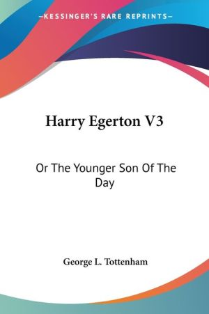 Harry Egerton V3: Or the Younger Son of the Day - George L. Tottenham