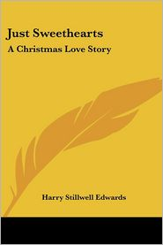 Just Sweethearts: A Christmas Love Story - Harry Stillwell Edwards