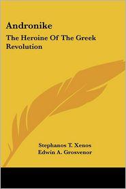 Andronike: The Heroine of the Greek Revolution - Stephanos T. Xenos, Edwin Augustus Grosvenor (Translator)