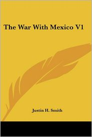 The War with Mexico V1 - Justin H. Smith